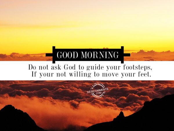 Do Not Ask God To Guide Your Footsteps