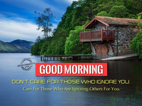 Don't Care For Those Who Ignore You.