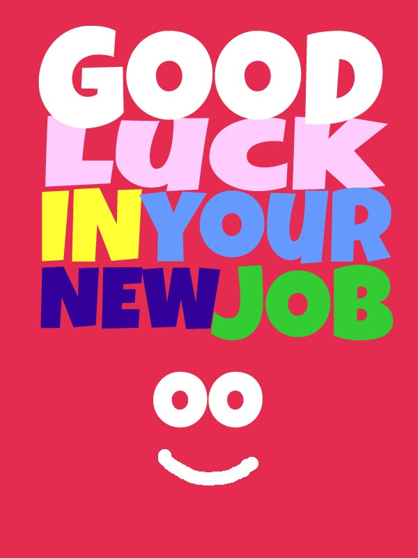 Good Luck In Your New Job !