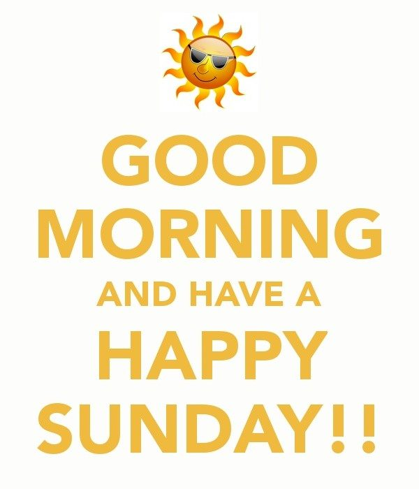 Good Morning And Have A Happy Sunday