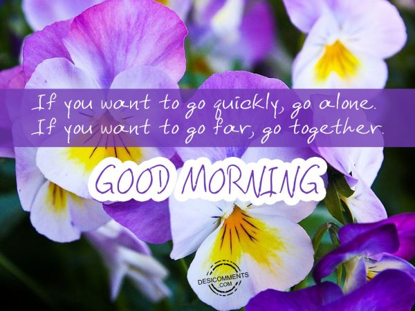 Good Morning If You Want To go Quickly, Go Alone
