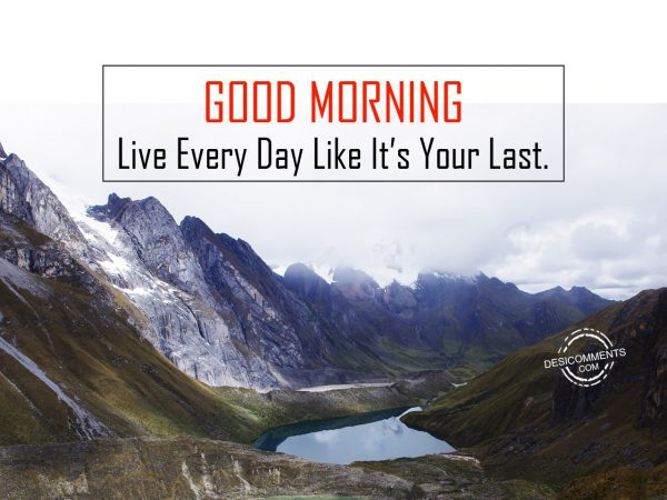 Live Every Day Like Its Your Last
