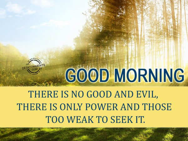Good Morning...There Is No Good And Evil