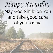 Happy Saturday May God Smile On you