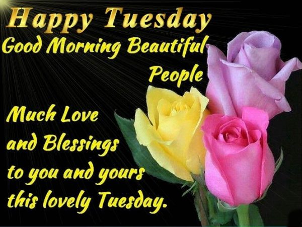 Happy tuesday good morning beautiful people