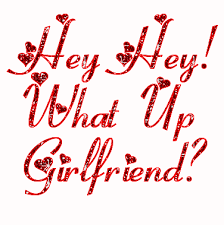 Picture: Hey Whats Up Girlfriend