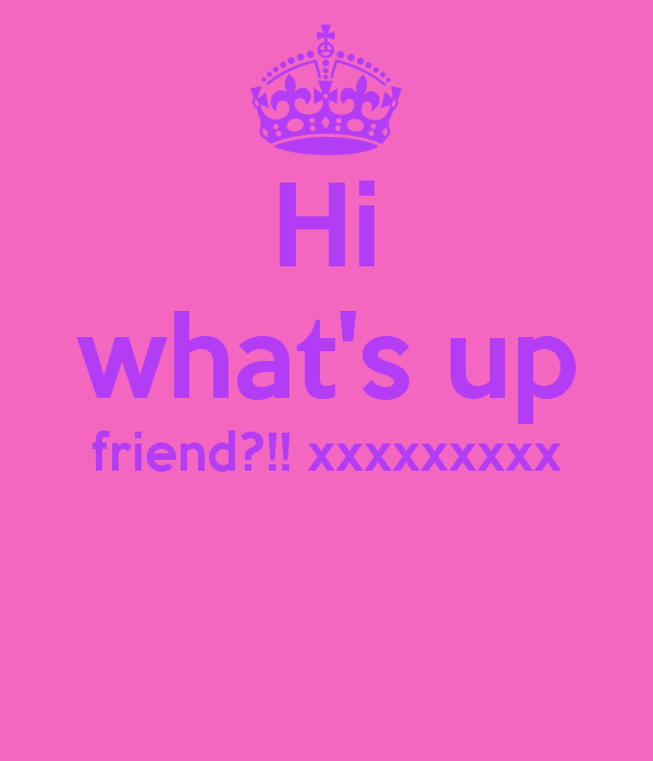 Picture: Hi Whats Up Friend