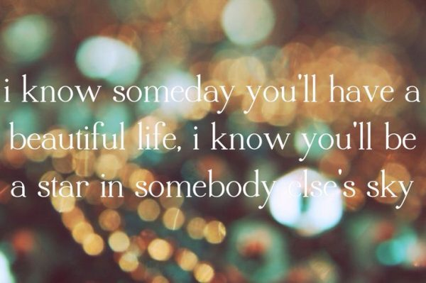 I Know Someday You Will Have A Beautiful Life