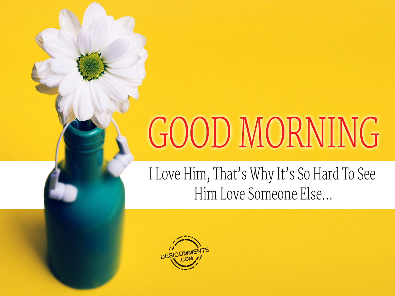 Good Morning Quotes For Him: I Love Him Thats Why Its So Hard To See