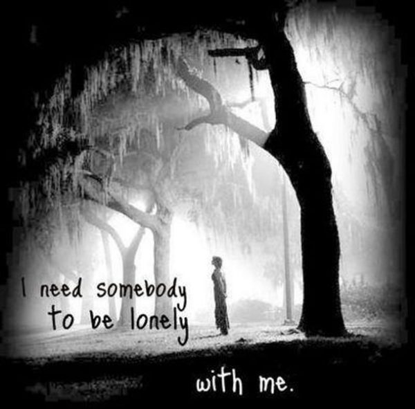 I Need Somebody To Be Lonely With Me