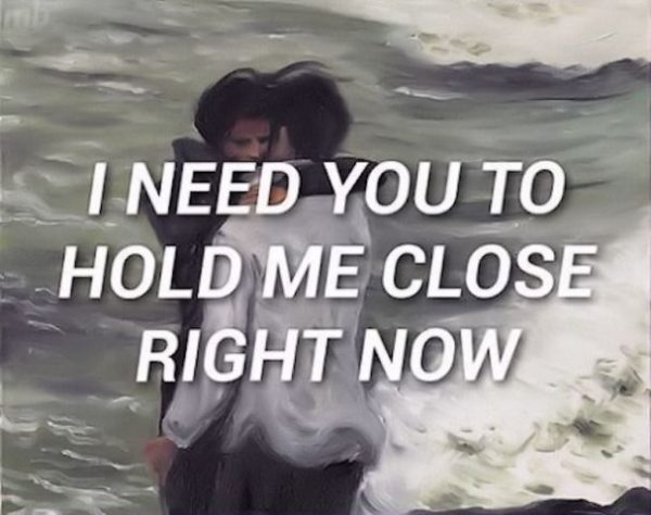I need you to hold me close right now