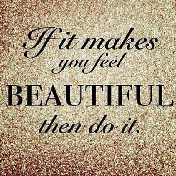 If It Makes You Feel Beautiful THen Do It