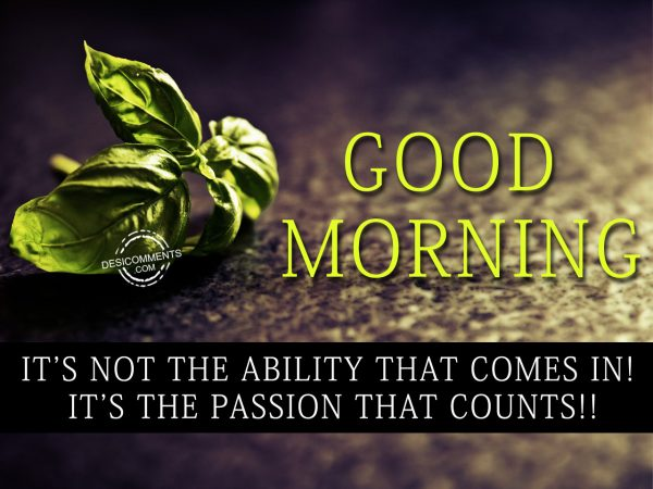 Its Not The Ability That Comes The Passion That Counts.