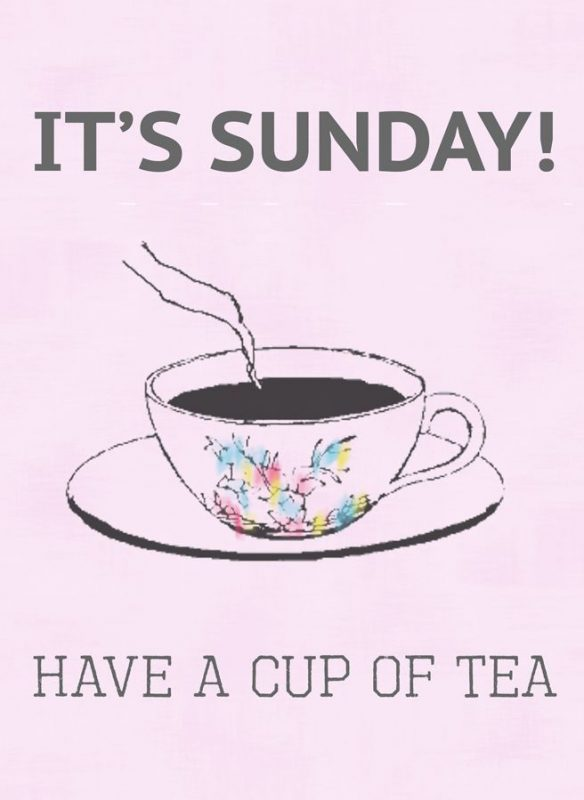 Its Sunday Have A Cup Of Tea