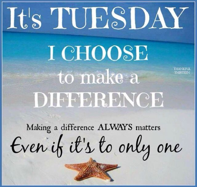 Itu0027s Tuesday I Choose To Make A Difference