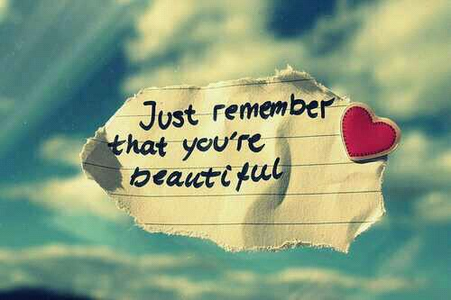 Just Remember THat You Are Beautiul