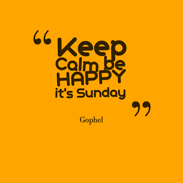 Keep Calm Be Happy its Sunday