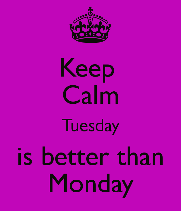 Keep calm tuesday is better than monday