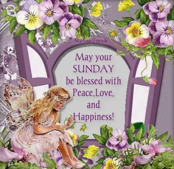 May Your Sunday Be Blessed With Peace Love And Happiness