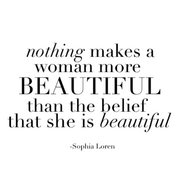 Nothing Makes A Woman More Beautiful THan the belief THat She Is BEautiful