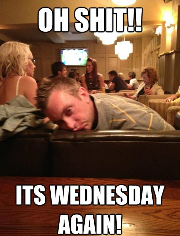 Oh Shit its Wednesday Again