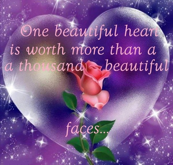 One Beautiful Heart Is Worth More Than A THousand And Beautiful Faces