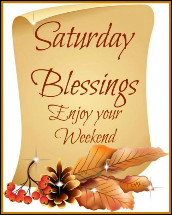Picture: Saturday Blessings Enjoy Your Weekend