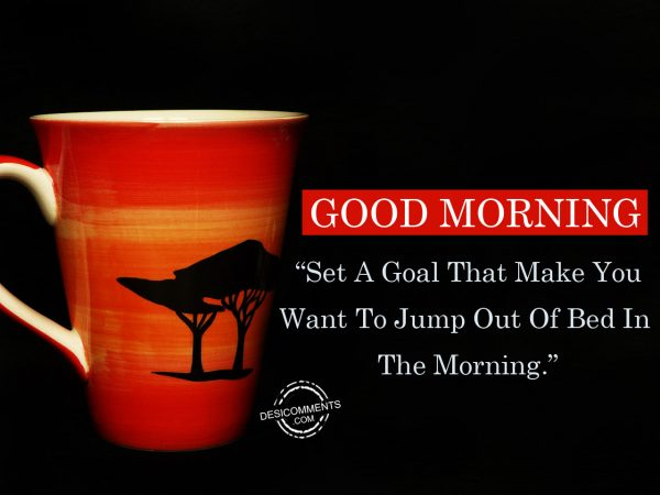 Set A Goal That Make You Want To Jump Out Of Bed In The Morning