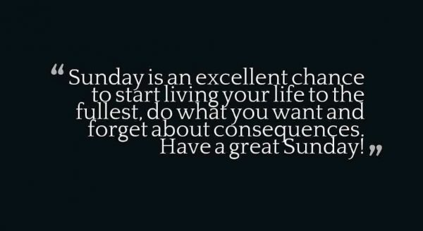 Sunday Is An Excellent Chance To Start Living Your Life
