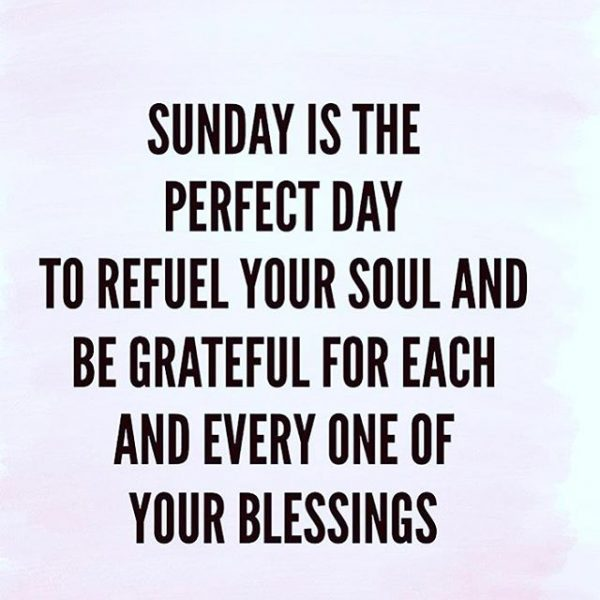 Sunday Is The Perfect Day To Refuel Your Soul