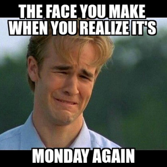 The Face You Make When You Realize Its Monday Again Desicomments Com