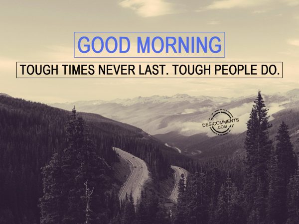 Tough Time Never Last. Tough People Do