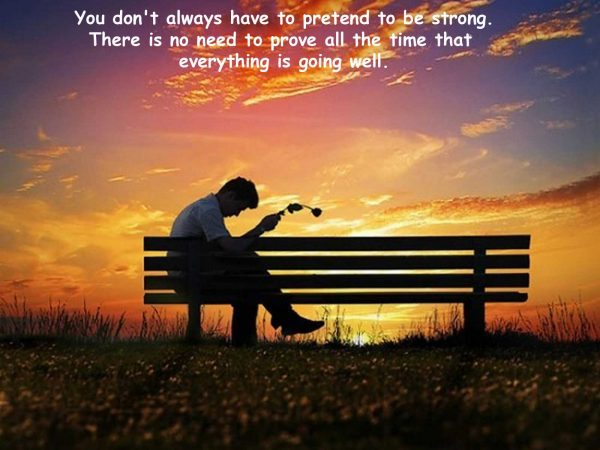 You Don't Always Have To Pretend To Be Strong