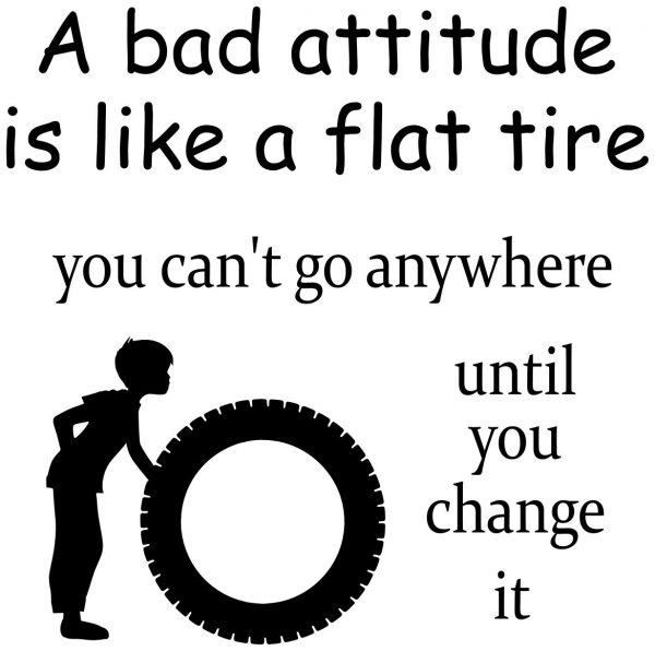 A Bad Attitude Is Like A Flat Tire
