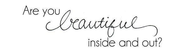 Are You Beautiful Inside And Out