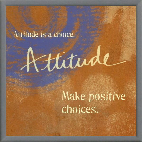 Attitude Is A Choice Attitude Make Positive Choices