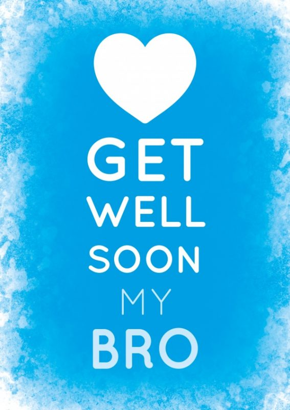 Get Well Soon My Bro