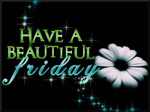 Have A Beautiful Friday