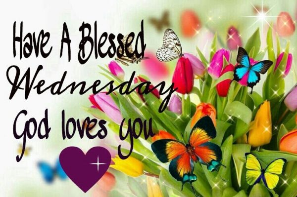 Have A Blessed Wednesday God Loves You