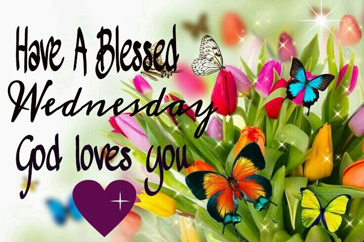 Have A Blessed Wednesday God Loves You Desicommentscom