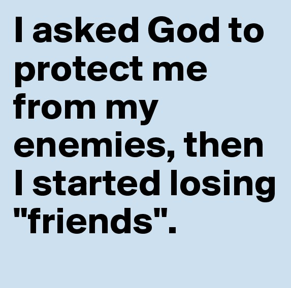 I Asked God To Protect Me From My Enemies