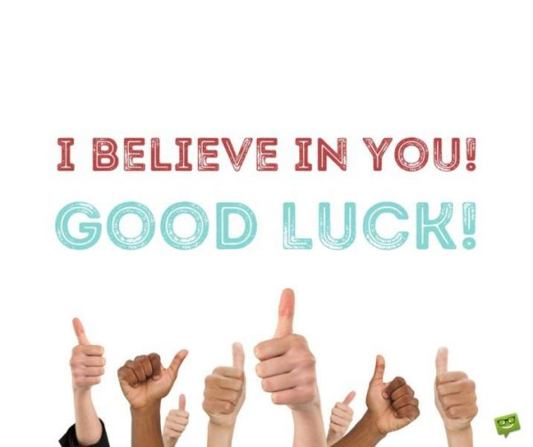 I Believe In You Good Luck