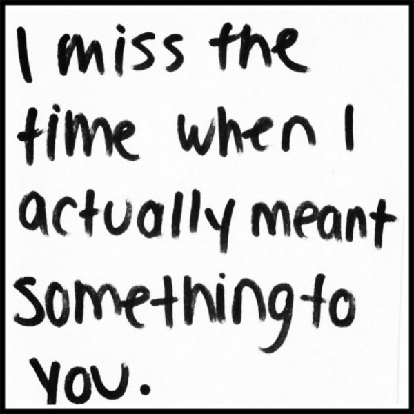 I Miss The When I Acutually Meant Something To You