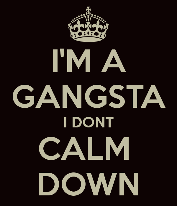 I'm A Gangsta I Don't Calm Down