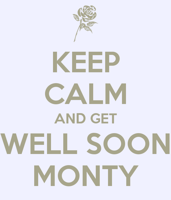 Keep Calm And Get Well Soon Monty