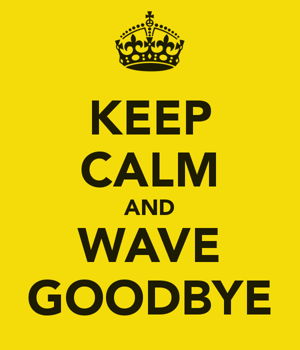 Keep Calm And Wave Good Bye