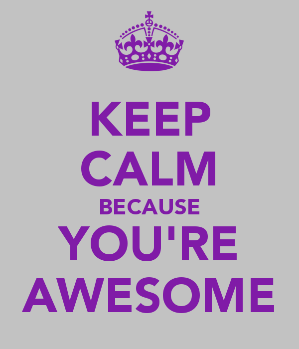 Keep Calm Because Youre Awesome