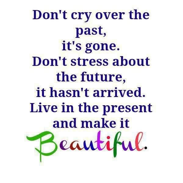 Live In The Present And Make It Beautiful