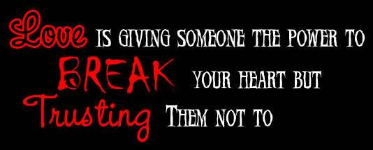 Love Is Giving Someone The Power To Break
