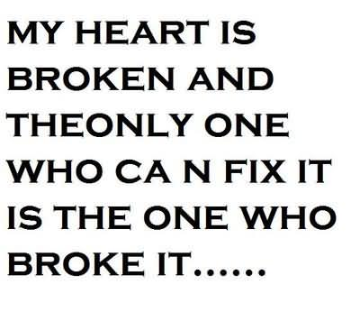 My Heart Is Broken And Theonly One Who Ca n Fix It